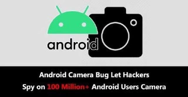 安卓爆漏洞, 你的手机摄像头会被黑客盯上  最新系统版本或可避免